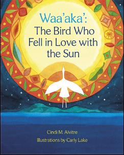 Waa'aka: The Bird Who Fell in Love With the Sun